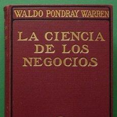 Libros antiguos: LA CIENCIA DE LOS NEGOCIOS - WALDO PONDRAY WARREN - GUSTAVO GILI EDITOR - 1921 - NUEVO - VER INDICE. Lote 141151326
