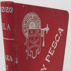 Libros antiguos: MANUAL DE CAZA Y PESCA, JOSÉ VILA SERRA, BIBLIOTECA JURÍDICA AYUNT.Y JUZGADOS MUNICIPALES 1911. Lote 142947022