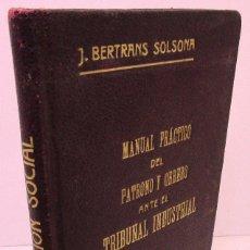 Libros antiguos: MANUAL PRÁCTICO DEL PATRONO Y OBRERO ANTE EL TRIBUNAL INDUSTRIAL, JOSÉ BERTRANS SOLSONA 1918. Lote 142947346