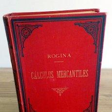 Libros antiguos: TRATADO DE CÁLCULOS MERCANTILES. DON JOSE ROGINA. VIUDA DE FERRER. 2 ª ED. 1896. Lote 142999794