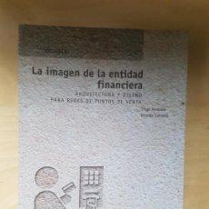 Libros antiguos: LA IMAGEN DE LA ENTIDAD FINANCIERA. ARQUITECTURA Y DISEÑO PARA REDES DE PUNTOS DE VENTA. AMEZOLA . Lote 143987546