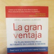 Libros antiguos: LA GRAN VENTAJA: TU PLAN MAESTRO PARA RETIRARTE EN 5 AÑOS O MENOS. ARIEL ANDRÉS ALMADA. Lote 144247946
