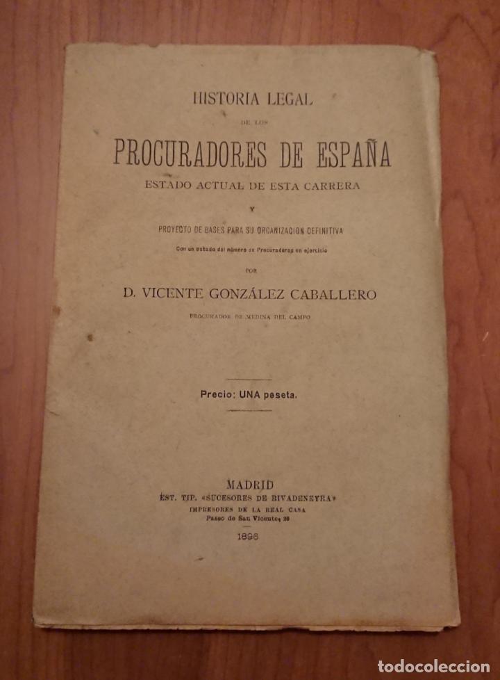HISTORIA LEGAL DE LOS PROCURADORES DE ESPAÑA.1896 VICENTE GONZÁLEZ CABALLERO. MEDINA DEL CAMPO (Libros Antiguos, Raros y Curiosos - Ciencias, Manuales y Oficios - Derecho, Economía y Comercio)