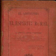Libros antiguos: EL ABSENTISMO Y EL ESPÍRITU RURAL, DE MIGUEL LÓPEZ MARTÍNEZ. AÑO 1889. (6.2). Lote 53151765