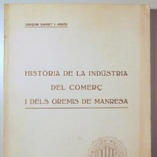 Libros antiguos: SARRET, JOAQUIM - HISTÒRIA DE LA INDÚSTRIA DEL COMERÇ I DELS GREMIS DE MANRESA - MANRESA 1923. Lote 207190225
