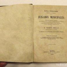 Libros antiguos: 1873, MANUAL ENCICLOPÉDICO TEÓRICO-PRÁCTICO DE LOS JUZGADOS MUNICIPALES, MANUEL ABELLA . Lote 147952106