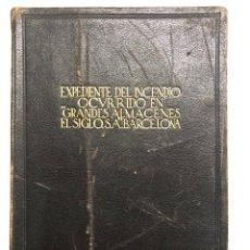Libros antiguos: EXPEDIENTE DEL INCENDIO DE LOS GRANDES ALMACENES EL SIGLO DE BARCELONA EN 1932. Lote 148824794