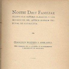 Libros antiguos: NOSTRE DRET FAMILIAR SEGONS AUTORS CLASSICHS.../ F. MASPONS ANGLASELL. BCN, 1907. 19X14CM. 250 P.. Lote 149457174