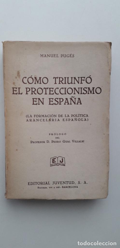 COMO TRIUNFÓ EL PROTECCIONISMO EN ESPAÑA - MANUEL PUGES (ED. JUVENTUD 1931) (Libros Antiguos, Raros y Curiosos - Ciencias, Manuales y Oficios - Derecho, Economía y Comercio)