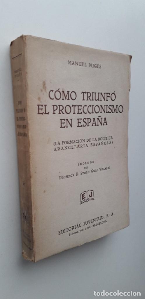 Libros antiguos: COMO TRIUNFÓ EL PROTECCIONISMO EN ESPAÑA - MANUEL PUGES (ED. JUVENTUD 1931) - Foto 2 - 149589262