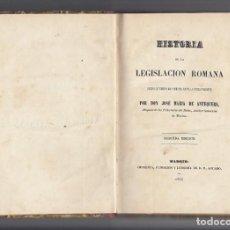 Libros antiguos: JOSÉ MARIA DE ANTEQUERA. HISTORIA DE LA LEGISLACIÓN ROMANA. 2ª EDIC. MADRID.IMP.DE D.E.AGUADO.1855.-. Lote 151062654