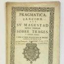 Libros antiguos: PRAGMATICA SANCION QUE SU MAGESTAD MANDA OBSERVAR SOBRE TRAGES... 1729. Lote 151424358