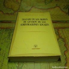 Libros antiguos: TRATADO DE LOS MODOS DE GESTION DE LAS CORPORACIONES LOCALES. FERNANDO ALBI. AGUILAR 1960.. Lote 151427802