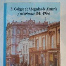 Libros antiguos: EL COLEGIO DE ABOGADOS DE ALMERIA Y SU HISTORIA (1841-1996). Lote 151884610