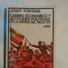 Libros antiguos: CAMBIO ECONOMICO Y ACTITUDES POLITICAS EN LA ESPAÑA DEL SIGLO XIX. JOSEP FONTANA. ARIEL. Lote 152229394