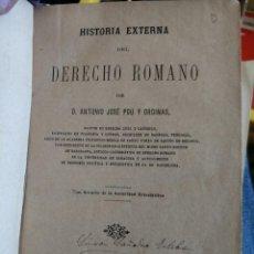Libros antiguos: HISTORIA EXTERNA DEL DERECHO ROMANO D. JOSE ANTONIO POU Y ORDINAS BARCELONA AÑO 1884 . Lote 153583998