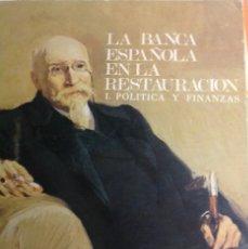 Libros antiguos: LA BANCA ESPAÑOLA EN LA RESTAURACIÓN. POLÍTICA Y FINANZAS. Lote 154212214