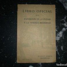 Libros antiguos: LIBRO OFICIAL DE LA EXPOSICION DE LA CIUDAD Y LA VIVIENDA MODERNAS MARZO -ABRIL1927 MADRID . Lote 156566158