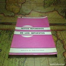 Libros antiguos: TEXTOS REFUNDIDOS DE LOS IMPUESTOS. MINISTERIO DE HACIENDA 1968.. Lote 157919722