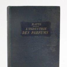 Libros antiguos: L'INDUSTRIE DES PARFUMS, M. OTTO, 1924, DUNOD EDITEUR, PARIS. 24,5X18CM. Lote 158660722