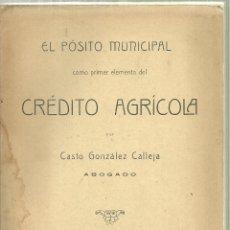 Libros antiguos: 3829.- EL POSITO MUNICIPAL COMO PRIMER ELEMENTO DEL CREDITO AGRICOLA - CASTO GONZALEZ CALLEJA 1917. Lote 159186410
