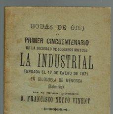 Libros antiguos: BODAS DE ORO O PRIMER CINCUENTENARIO DE LA SOCIEDAD DE SOCORROS MUTUOS LA INDUSTRIAL.1921(MENORC9.7). Lote 160269202