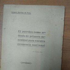 Libros antiguos: EL PETRÓLEO COMO ARTÍCULO DE PRIMERA NECESIDAD PARA NUESTRA ECONOMÍA NACIONAL JOAQUÍN SÁNCHEZ DE TOC. Lote 161233838