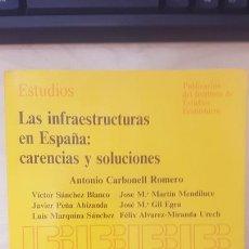 Libros antiguos: LAS INFRAESTRUCTURAS EN ESPAÑA CARENCIAS Y SOLUCIONES - ANTONIO CARBONELL ROMERO Y OTROS. 1990. Lote 166664814