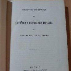Libros antiguos: TRATADO TEÓRICO-PRÁCTICO DE ARITMÉTICA Y CONTABILIDAD MERCANTIL. DON MANUEL DE LA PALIZA (1872). Lote 168104860