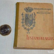 Libros antiguos: CALLEJA - BIBLIOTECA DEL DERECHO VIGENTE - TESTAMENTARIAS - PEQUEÑO TOMO FINALES 1800 - ¡MIRA!. Lote 169223644