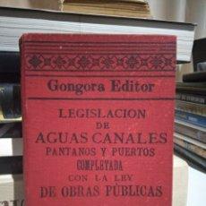 Libros antiguos: LEGISLACIÓN DE AGUAS, CANALES, PANTANOS Y PUERTOS COMPLETADA CON LA LEY DE OBRAS PÚBLICAS. 1894. Lote 172594890
