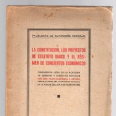 Libros antiguos: LA CONSTITUCION, LOS PROYECTOS DE ESTATUTO VASCO, Y EL REGIMEN DE CONCIERTOS ECONOMICOS. AÑO 1932. Lote 174580993