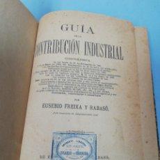 Libros antiguos: GUIA DE LA CONTRIBUCIÓN INDUSTRIAL. EUSEBIO FREIXA Y RABASO. MADRID, 1886. Lote 174870789