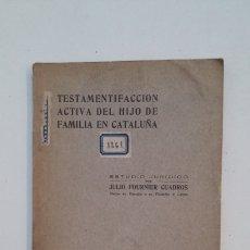 Libros antiguos: TESTIFICACION ACTIVA DEL HIJO DE FAMILIA EN CATALUÑA. JULIO FOURNIER CUADROS. 1914. TDK416. Lote 175027669