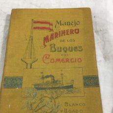 Libros antiguos: LIBRO MANEJO MARINERO DE LOS BUQUES DE COMERCIO, BLANCO (JEFE DE LA ARMADA) Y BOADO 1919. Lote 177009588