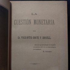 Libros antiguos: LA CUESTIÓN MONETARIA POR D. VICENTE ORTI Y BRULL. 1893. MADRID. ORO Y PLATA. MINERÍA.. Lote 179126348