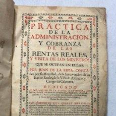 Libros antiguos: PRÁCTICA DE LA ADMINISTRACIÓN Y COBRANZA DE LAS RENTAS REALES Y VISITA DE LOS MINISTROS... 1723. Lote 187165431