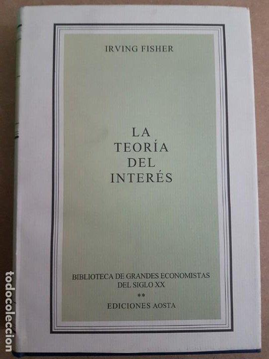 LA TEORÍA DEL INTERÉS ( IRVING FISHER ) (Libros Antiguos, Raros y Curiosos - Ciencias, Manuales y Oficios - Derecho, Economía y Comercio)