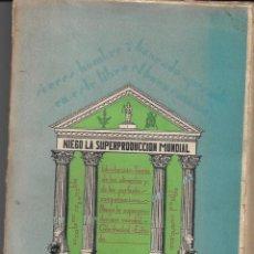 Libros antiguos: NIEGO LA SUPERPRODUCCIÓN MUNDIAL. 1934. Lote 188785671