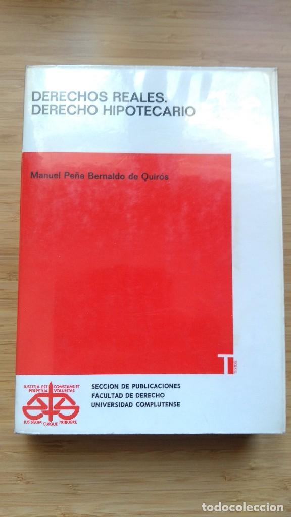 DERECHOS REALES. DERECHO HIPOTECARIO - MANUEL PEÑA BERNALDO DE QUIRÓS (Libros Antiguos, Raros y Curiosos - Ciencias, Manuales y Oficios - Derecho, Economía y Comercio)