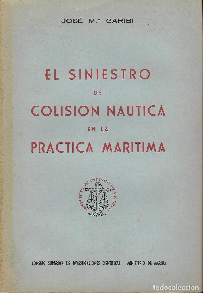EL SINIESTRO DE COLISION NAUTICA EN LA PRACTICA MARITIMA 1958 Mº MARINA ,JOSE M GARIBI (Libros Antiguos, Raros y Curiosos - Ciencias, Manuales y Oficios - Derecho, Economía y Comercio)
