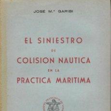 Libros antiguos: EL SINIESTRO DE COLISION NAUTICA EN LA PRACTICA MARITIMA 1958 Mº MARINA ,JOSE M GARIBI. Lote 194228235