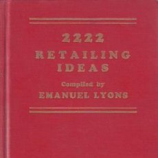 Libros antiguos: LYONS, EMANUEL: 2222 RETAILING IDEAS. 1933. (2222 IDEAS DE VENTA AL POR MENOR, MARKETING). Lote 194311853
