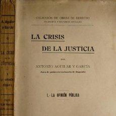 Libros antiguos: AGUILAR, ANTONIO. LA CRISIS DE LA JUSTICIA. I: LA OPINIÓN PÚBLICA. S. A. (HACIA 1915).. Lote 194681386