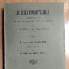 Libros antiguos: CABALLERO Y MONTES 1913 LAS LEYES ADIMINISTRATIVAS LEY DE AGUAS IMP. HOSPICIO PROVINCIAL ZARAGOZA. Lote 197198442