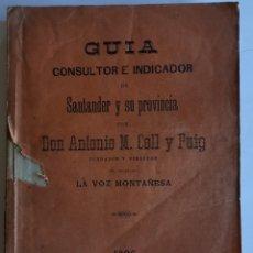Libros antiguos: GUIA CONSULTOR E INDICADOR DE SANTANDER Y SU PROVINCIA. POR DON ANTONIO M. COLL Y PUIG. 1896. Lote 199201277