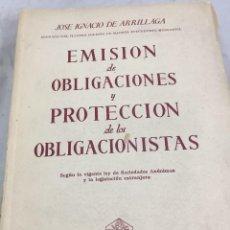Libros antiguos: EMISIÓN DE OBLIGACIONES Y PROTECCIÓN DE OBLIGACIONISTAS. SEGÚN VIGENTE LEY SOCIEDADES ANÓNIMAS. 1952. Lote 201642148