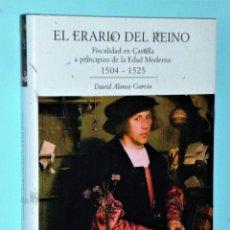 Libros antiguos: EL ERARIO DEL REINO. FISCALIDAD EN CASTILLA A PRINCIPIOS DE LA EDAD MODERNA (1504-1525). Lote 203899882