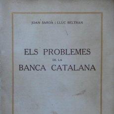 Livres anciens: ELS PROBLEMES DE LA BANCA CATALANA. JOAN SARDÀ Y LLUC BELTRAN. BARCELONA, 1933. Lote 204839665