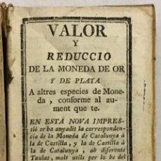 Libros antiguos: VALOR Y REDUCCIO DE LA MONEDA DE OR Y DE PLATA A ALTRES ESPECIES DE MONEDA, CONFORME AL AUMENT QUE T. Lote 123152244